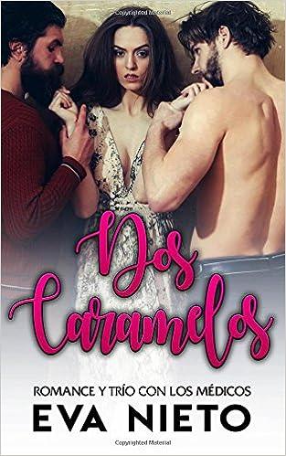 Dos Caramelos: Romance y Trío con los Médicos: Volume 1 Novela Romántica y Erótica: Amazon.es: Eva Nieto: Libros