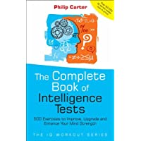 Complete Book of Intelligence Tests: 500 Exercises to Improve, Upgrade and Enhance Your Mind Strength (The IQ Workout Series)