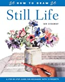 How to Draw Still Life, Ian Sidaway, 1843303825