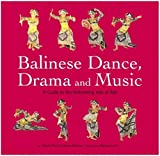 Balinese Dance, Drama and Music: A Guide to the Performing Arts of Bali