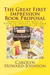 The Great First Impression Book Proposal: Everything You Need to Know About Selling Your Book to an Agent or Publisher in Twenty Minutes or Less