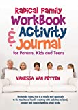 Radical Family Workbook and Activity Journal for Parents, Kids and Teens, Vanessa Van Petten, 1440191778