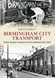 Birmingham City Transport: From Trams to Buses in the Coronation Year