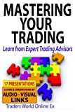 Mastering Your Trading: Learn from Expert Trading Advisors (Traders World Online Expo) (Volume 6)
