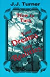 How to Turn Your Dreams into Realities, J. J. Turner, 0891373454