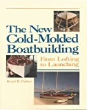 : The New Cold-Molded Boatbuilding: From Lofting to Launching