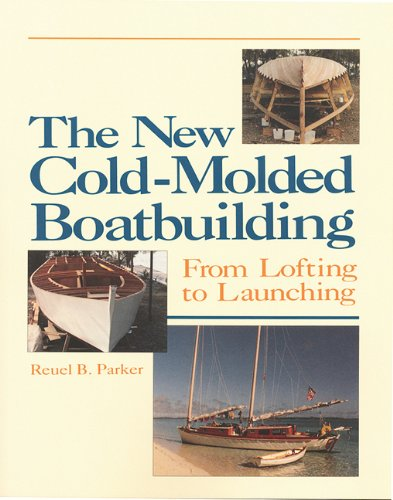 The New Cold-Molded Boatbuilding: From Lofting to (Wooden Boatbuilding)