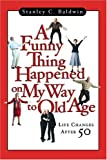 A Funny Thing Happened on My Way to Old Age, Stanley C. Baldwin, 0830832785