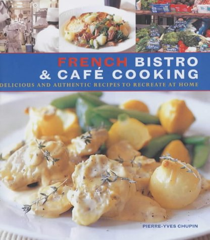 French Bistro and Cafe Cooking Pierre-Yves Chupin