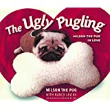 The Ugly Pugling: Wilson the Pug in Love (Tao of Pug)