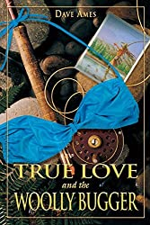 True Love and the Woolly Bugger by Dave Ames (2004-05-01)
