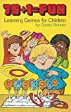 Seventy-Five Plus One Equals Fun-Learning Games for Children, Donna Skinner, 087239445X