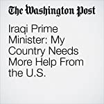 Iraqi Prime Minister: My Country Needs More Help From the U.S. | Haider al-Abadi