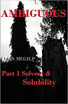Ambiguous: Solvent and Solubility: Volume 1