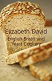 English Bread and Yeast Cookery, Elizabeth David, 1906502870