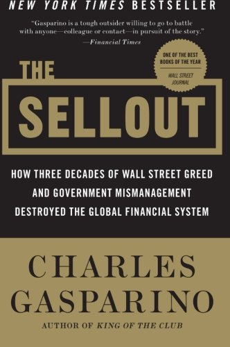 The Sellout: How Three Decades of Wall Street Greed and...