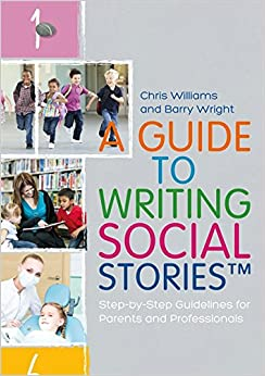 A Guide to Writing Social StoriesTM: Step-by-Step Guidelines for Parents and Professionals