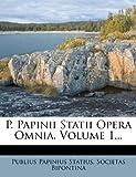 P. Papinii Statii Opera Omnia, Volume 1..., Publius Papinius Statius and Societas Bipontina, 1271794187