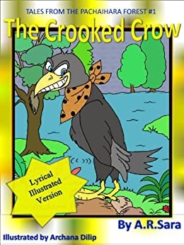 The Crooked Crow Lyrical Illustrated (Tales From The Pachaihara Forest Illustrated Book 1) by [Sara, A.R.]