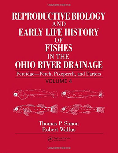 Reproductive Biology and Early Life History of Fishes in the Ohio River Drainage, Vol. 4: Percidae - Perch, Pikeperch, a