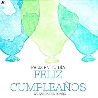 Feliz en tu Día, Feliz Cumpleaños by La Banda del Fondo on ...