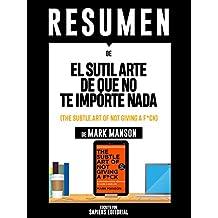 "Resumen De ""El Sutil Arte De Que No Te Importe Nada (The Subtle Art Of Not Giving A F*ck"") - De Mark Manson"" (Spanish Edition)"