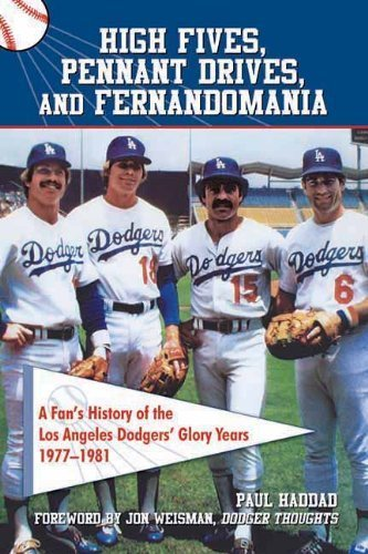 High Fives, Pennant Drives, and Fernandomania: A Fan's History of the Los Angeles Dodgers' Glory Years (1977-1981) by Haddad, Paul(March 15, 2012) Paperback