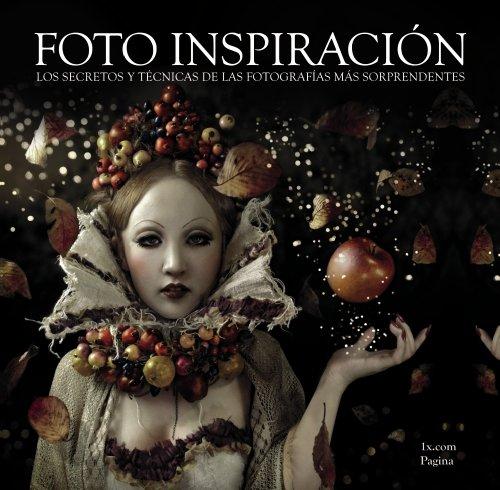 Foto Inspiración: Los Secretos Y Técnicas De Las Fotografías Más Sorprendentes (Spanish Edition)