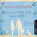 Ein guter Tag zum Leben Hörbuch von Lisa Genova Gesprochen von: David Nathan, Marie Bierstedt
