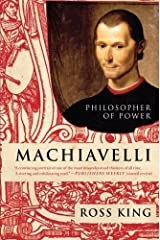 Machiavelli: Philosopher of Power (Eminent Lives) by Ross King(2009-11-03) Paperback