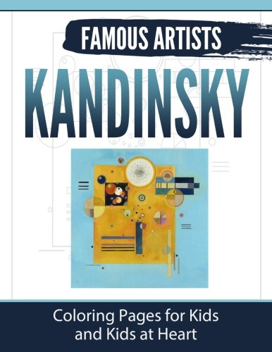 Kandinsky: Coloring Pages for Kids and Kids at Heart (Famous Artists) (Volume 2)