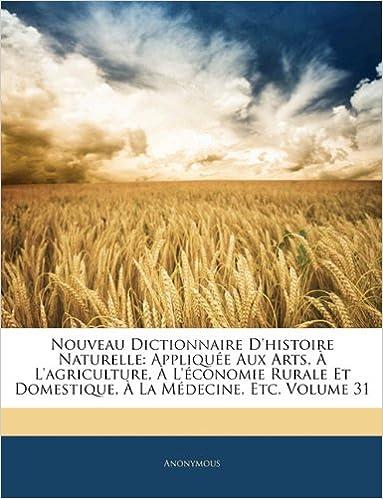 Livres gratuits Nouveau Dictionnaire D'Histoire Naturelle: Appliquee Aux Arts, A L'Agriculture, A L'Economie Rurale Et Domestique, a la Medecine, Etc, Volume 31 pdf epub