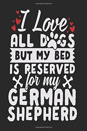 I Love All Dogs But My Bed Is Reserved for My German Shepherd: Birthday Gifts for Women (Notebook, Journal, Diary)