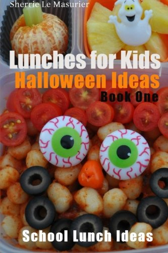 Lunches for Kids: Halloween Ideas - Book One (School Lunch Ideas) (Volume 3) -