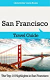 San Francisco Travel: The Top 10 Highlights in San Francisco (Globetrotter Guide Books)