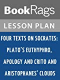 img - for Lesson Plan Four Texts on Socrates: Plato's Euthyphro, Apology, and Crito and Aristophanes' Clouds by Thomas G. West book / textbook / text book