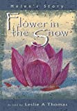 Flower in the Snow--Helen's Story, Leslie Thomas, 145259421X