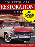 Collector Car Restoration Bible: Practical Techniques for Professional Results