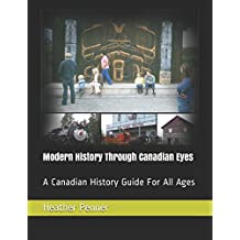 Modern History Through Canadian Eyes: A Canadian History Guide For All Ages