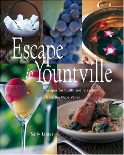 Escape to Yountville: Recipes for Health and Relaxation from the Napa - Yountville Stores