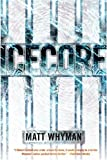 Icecore: A Carl Hobbes Thriller by Matt Whyman front cover