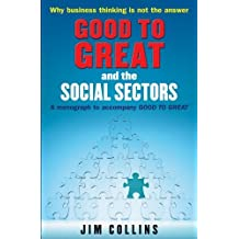 Good to Great and the Social Sectors: A Monograph to Accompany Good to Great by Jim Collins (7-Sep-2006) Paperback