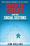 img - for Good to Great and the Social Sectors: A Monograph to Accompany Good to Great by Jim Collins (7-Sep-2006) Paperback book / textbook / text book