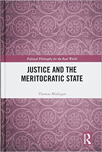Justice And The Meritocratic State Political Philosophy For Real World 1st Edition