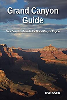 Grand Canyon Guide: Your Complete Guide to the Grand Canyon by [Grubbs, Bruce]