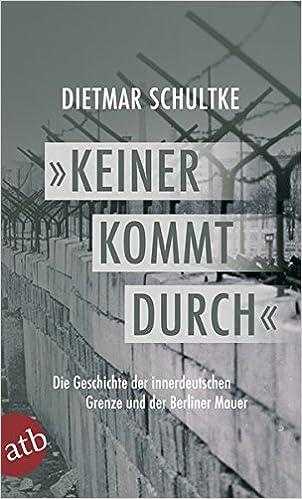 Keiner Kommt Durch Die Geschichte Der Innerdeutschen Grenze Und Der Berliner Mauer 1945 1990 Amazon De Schultke Dietmar Fuchs Jurgen Wallraff Gunter Bucher