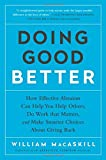 Book Cover for Doing Good Better: How Effective Altruism Can Help You Help Others, Do Work that Matters, and Make Smarter Choices about Giving Back