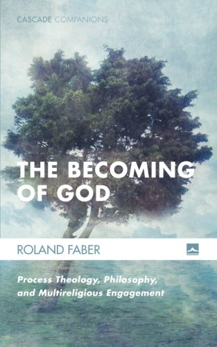 The Becoming Of God: Process Theology, Philosophy, And Multireligious Engagement (Cascade Companions)