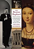 The Boston Raphael: A Mysterious Painting, an Embattled Museum in an Era of Change, and a Daughter's Search for the Truth