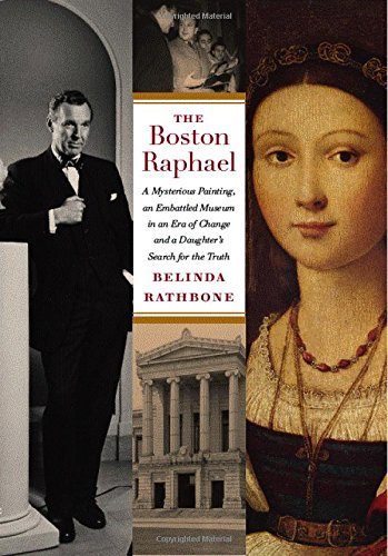 The Boston Raphael: A Mysterious Painting, an Embattled Museum in an Era of Change, and a Daughter's Search for the Truth (Rathbone Boston)